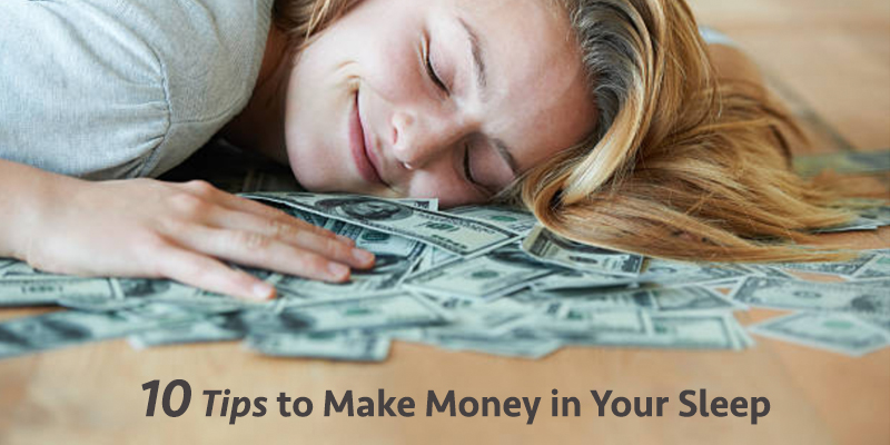 10 Tips to Make Money in Your Sleep