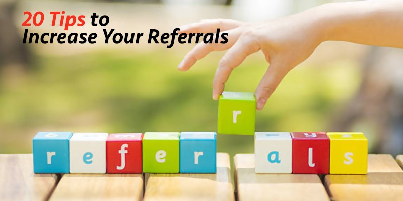 20 Tips to Increase Your Referrals