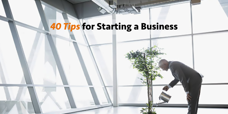 40 Tips for Starting a Business