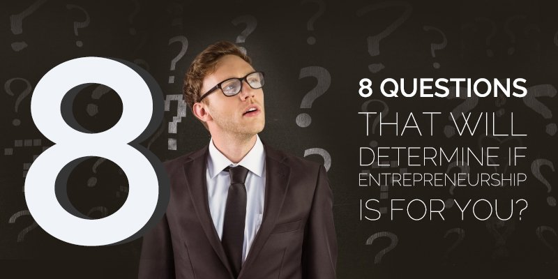 8 Questions That Will Determine if Entrepreneurship is For You?