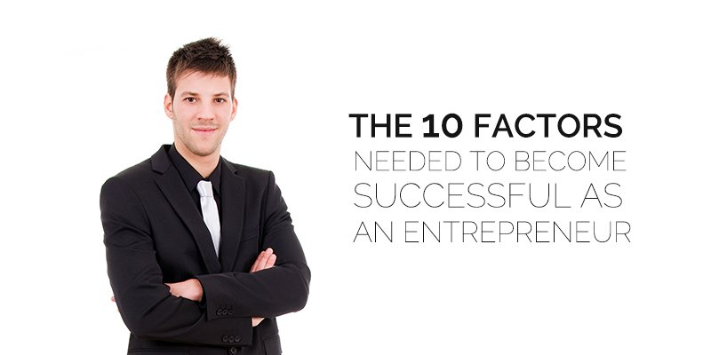 The 10 Factors Needed to Become Successful Entrepreneur