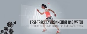 Fast Track Environmental and Water Technologies Incubator Scheme Fast Tech