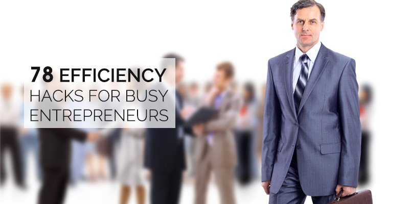 78 Efficiency Hacks for Busy Entrepreneurs