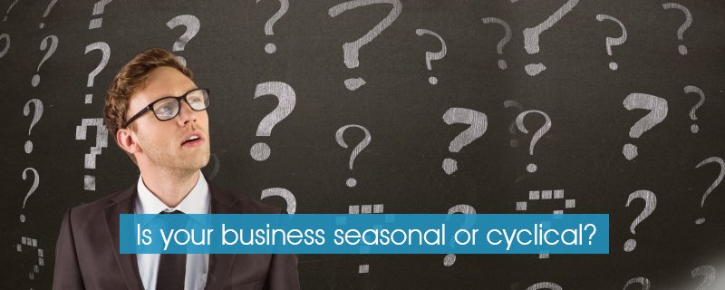 Is your business seasonal or cyclical