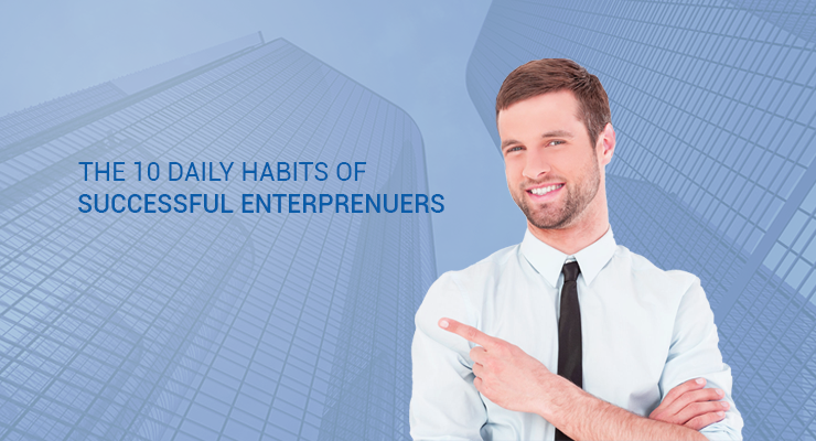 The 10 Daily Habits of Successful Entrepreneurs