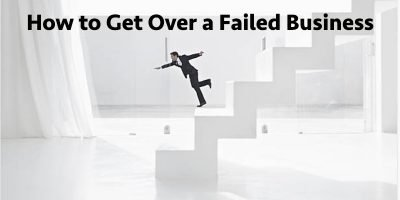 How to Get Over a Failed Business