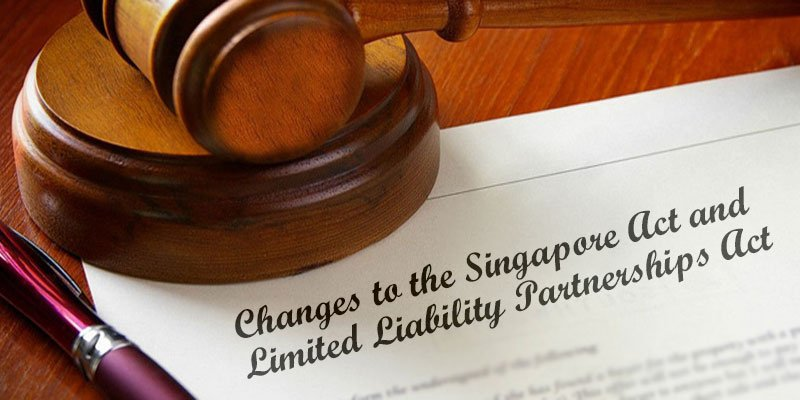 Recent Legislative Changes to the Singapore Companies Act and Limited Liability Partnerships Act