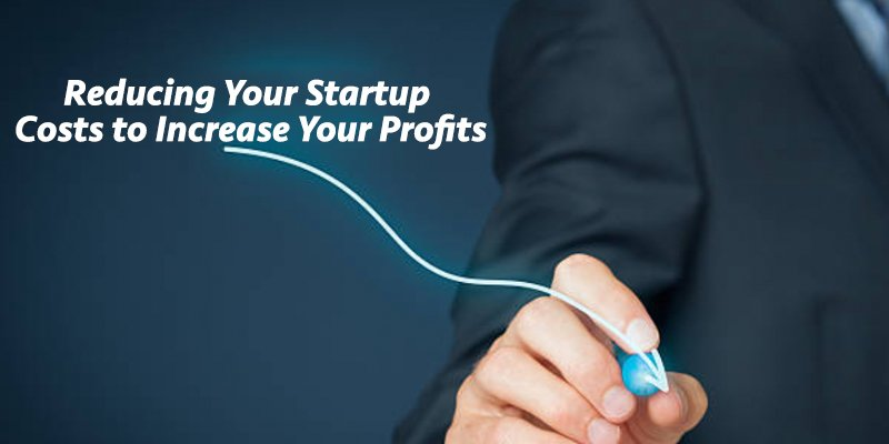reducing your startup costs to increase your profits