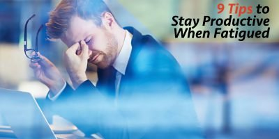 9 Tips to Stay Productive When Fatigued